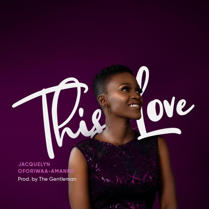 """Jacquelyn Oforiwaa-Amanfo talks about the Love of God in new song """"This Love"""""""